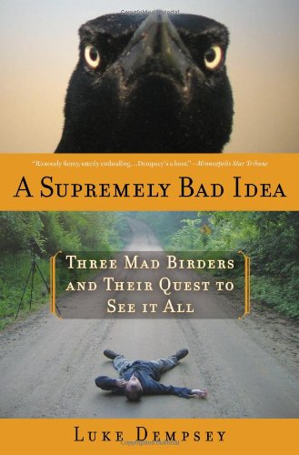 Supremely Bad Idea Three Mad Birders and Their Quest to See It All N/A 9781596916340 Front Cover