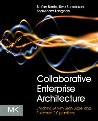 Collaborative Enterprise Architecture Enriching EA with Lean, Agile, and Enterprise 2. 0 Practices  2012 9780124159341 Front Cover