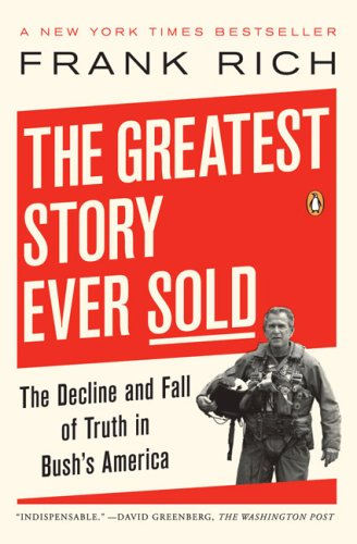 Greatest Story Ever Sold The Decline and Fall of Truth in Bush's America N/A edition cover