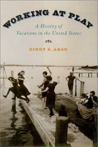 Working at Play A History of Vacations in the United States  2001 edition cover