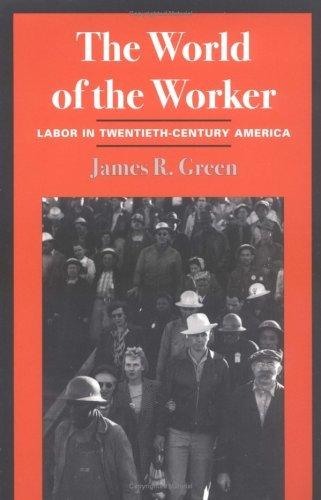World of the Worker Labor in Twentieth-Century America  1998 edition cover