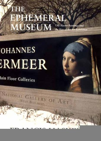 Ephemeral Museum Old Master Paintings and the Rise of the Art Exhibition  2000 9780300085341 Front Cover