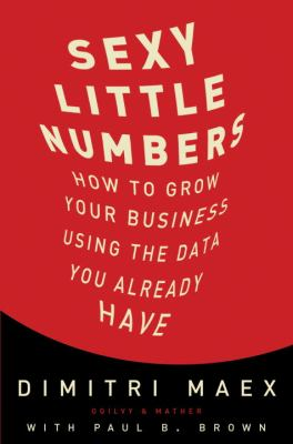 Sexy Little Numbers How to Grow Your Business Using the Data You Already Have  2012 edition cover