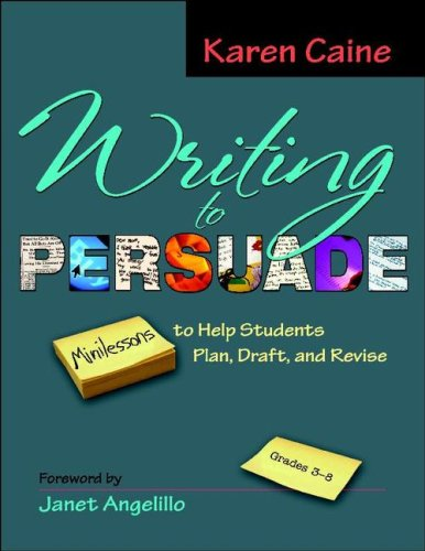 Writing to Persuade Minilessons to Help Students Plan, Draft, and Revise, Grades 3-8  2008 edition cover