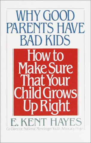 Why Good Parents Have Bad Kids How to Make Sure That Your Child Grows up Right N/A 9780385417341 Front Cover