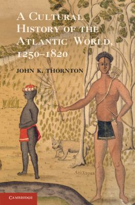 Cultural History of the Atlantic World, 1250 - 1820   2012 edition cover