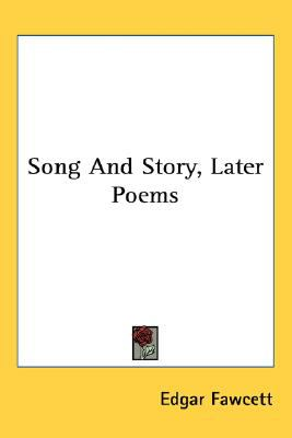 Song and Story, Later Poems  N/A 9780548416341 Front Cover