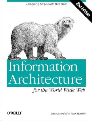 Information Architecture for the World Wide Web Designing Large-Scale Web Sites 3rd 2006 (Revised) 9780596527341 Front Cover