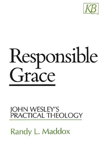 Responsible Grace John Wesley's Practical Theology N/A edition cover
