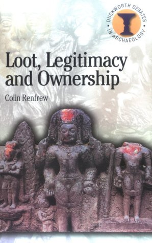 Loot, Legitimacy and Ownership The Ethical Crisis in Archaeology  2000 9780715630341 Front Cover