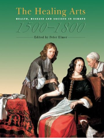 Healing Arts Health, Disease and Society in Europe, 1500-1800  2004 edition cover