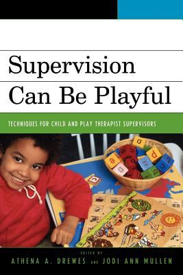 Supervision Can Be Playful Techniques for Child and Play Therapist Supervisors N/A edition cover