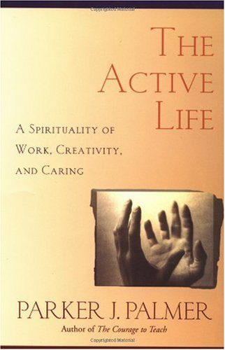 Active Life A Spirituality of Work, Creativity, and Caring  1999 edition cover