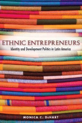 Ethnic Entrepreneurs Identity and Development Politics in Latin America  2010 edition cover