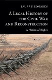 Legal History of the Civil War and Reconstruction A Nation of Rights  2015 9781107401341 Front Cover
