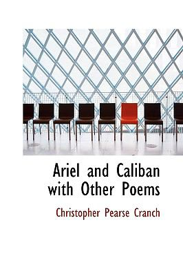 Ariel and Caliban with Other Poems N/A 9781113622341 Front Cover