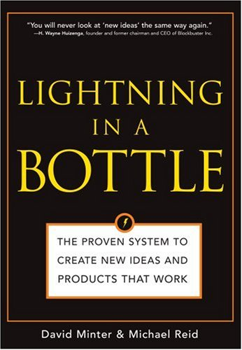 Lightning in a Bottle The Proven System to Create New Ideas and Products That Work  2006 9781402207341 Front Cover