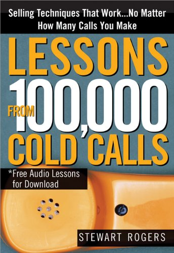 Lessons from 100,000 Cold Calls Selling Techniques That Work... No Matter How Many Calls You Make  2008 9781402210341 Front Cover