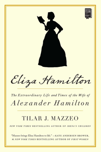 Eliza Hamilton The Extraordinary Life and Times of the Wife of Alexander Hamilton  2020 9781501166341 Front Cover