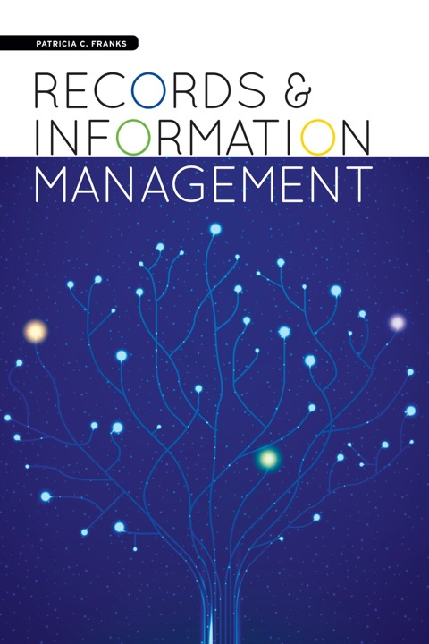 Records and Information Management   2013 9781555709341 Front Cover