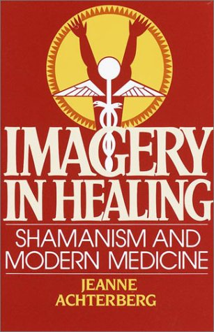 Imagery in Healing Shamanism and Modern Medicine  2002 edition cover