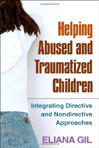 Helping Abused and Traumatized Children Integrating Directive and Nondirective Approaches  2006 edition cover