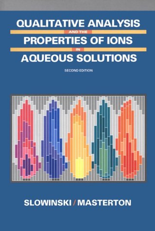Qualitative Analysis and the Properties of the Ions in Aqueous Solutions  2nd 1990 (Revised) 9780030312342 Front Cover