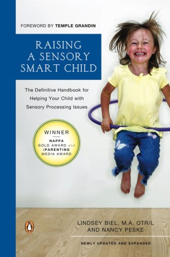 Raising a Sensory Smart Child The Definitive Handbook for Helping Your Child with Sensory Processing Issues, Revised and Updated Edition  2009 (Revised) 9780143115342 Front Cover