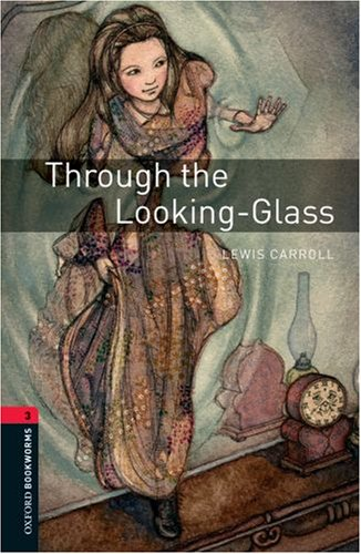 Through the Looking-Glass, Level 3  3rd 2008 9780194791342 Front Cover