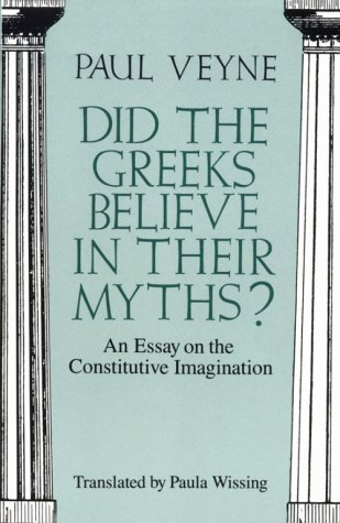 Did the Greeks Believe in Their Myths? An Essay on the Constitutive Imagination  1988 edition cover