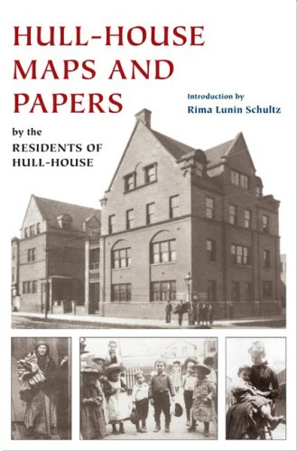 Hull-House Maps and Papers A Presentation of Nationalities and Wages in a Congested District of Chicago, Together with Comments and Essays on Problems Growing Out of the Social Conditions  2006 edition cover
