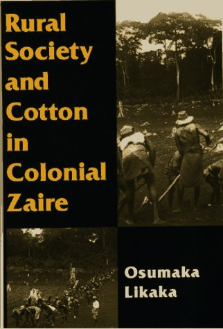Rural Society and Cotton in Colonial Zaire   1997 edition cover