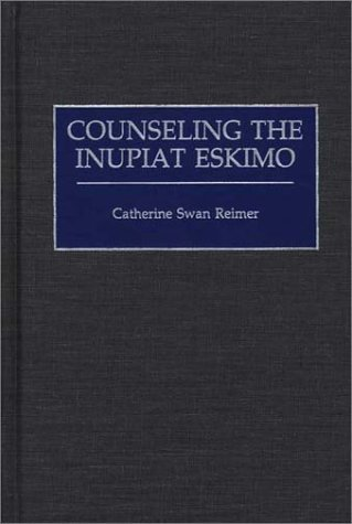 Counseling the Inupiat Eskimo   1999 9780313309342 Front Cover