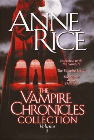 Vampire Chronicles Collection Interview With the Vampire; The Vampire Lestat; The Queen of the Damned N/A edition cover