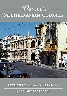 Venice's Mediterranean Colonies Architecture and Urbanism  2011 9780521184342 Front Cover