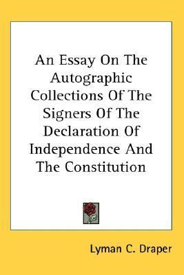 Essay on the Autographic Collections of the Signers of the Declaration of Independence and the Constitution N/A 9780548042342 Front Cover