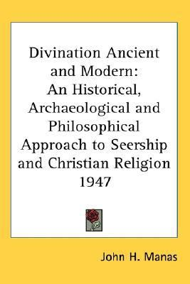 Divination Ancient and Modern : An Historical, Archaeological and Philosophical Approach to Seership and Christian Religion 1947 N/A edition cover