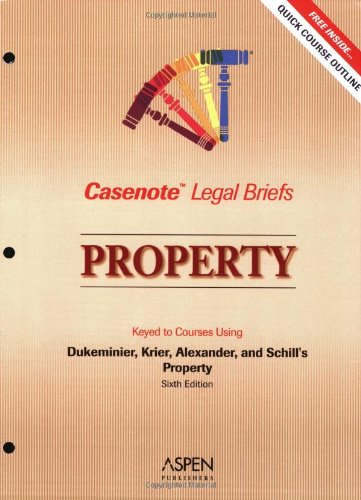 Property Keyed to Courses Using Dukeminier, Krier, Alexander, and Schill's Property Sixth Edition 6th 2006 (Student Manual, Study Guide, etc.) 9780735558342 Front Cover