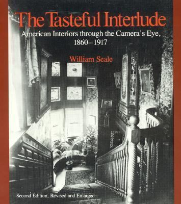 Tasteful Interlude American Interiors Through the Camera's Eye, 1860-1917 2nd 1995 9780761991342 Front Cover