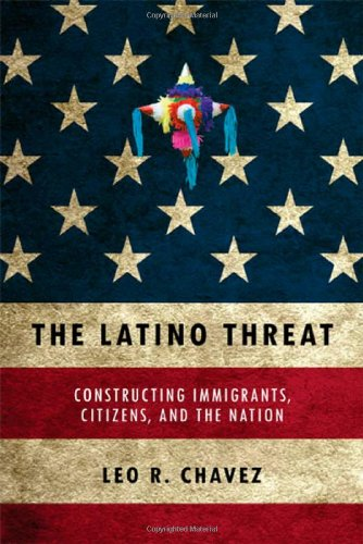Latino Threat Constructing Immigrants, Citizens, and the Nation  2008 edition cover