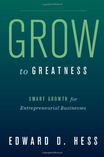 Grow to Greatness Smart Growth for Entrepreneurial Businesses  2012 9780804775342 Front Cover