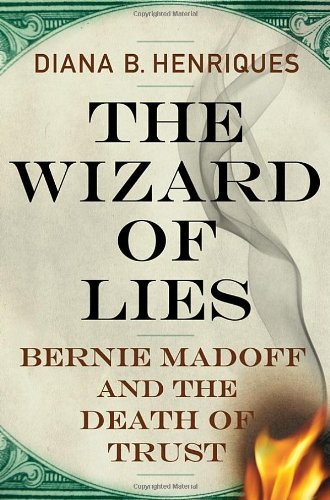 Wizard of Lies Bernie Madoff and the Death of Trust  2011 edition cover