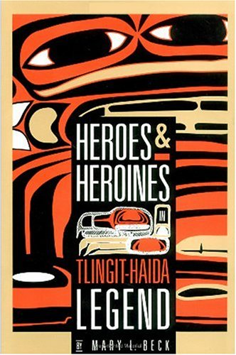 Heroes and Heroines Tlingit-Haida Legend N/A 9780882403342 Front Cover