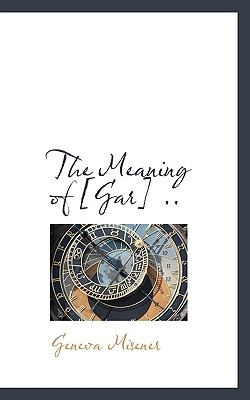 Meaning Of [Gar] N/A 9781115324342 Front Cover