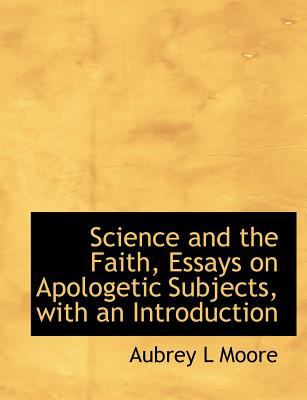 Science and the Faith, Essays on Apologetic Subjects, with an Introduction N/A 9781115410342 Front Cover