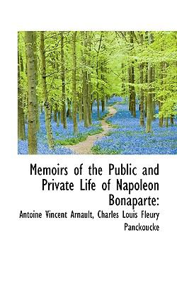 Memoirs of the Public and Private Life of Napoleon Bonaparte  N/A 9781116794342 Front Cover