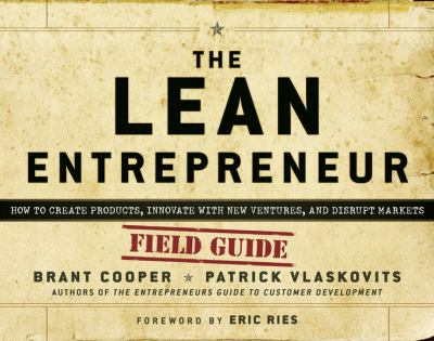 Lean Entrepreneur How Visionaries Create Products, Innovate with New Ventures, and Disrupt Markets  2012 edition cover