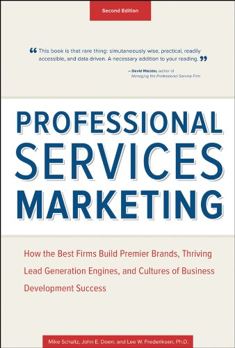 Professional Services Marketing How the Best Firms Build Premier Brands, Thriving Lead Generation Engines, and Cultures of Business Development Success 2nd 2013 edition cover