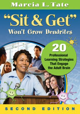 Sit and Get Won't Grow Dendrites 20 Professional Learning Strategies That Engage the Adult Brain 2nd 2012 edition cover
