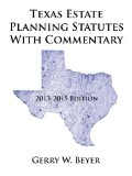 Texas Estate Planning Statutes with Commentary 2013-2015 Edition  2013 edition cover